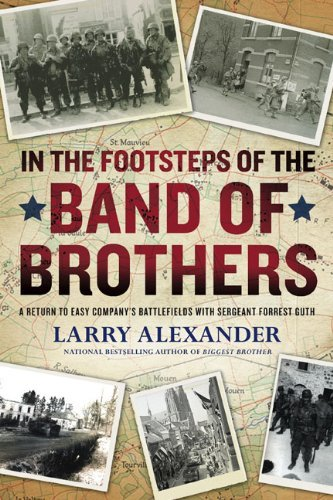 Larry Alexander In The Footsteps Of The Band Of Brothers A Return To Easy Company's Battlefields With Serg