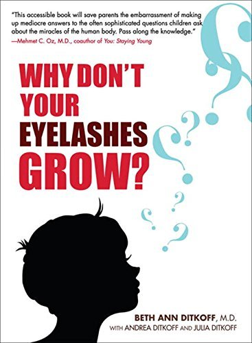 Ditkoff Beth Ann M.D. Why Don't Your Eyelashes Grow? Curious Questions Kids Ask About The Human Body