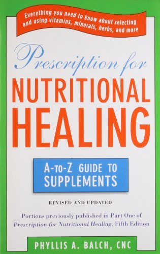 Phyllis A. Balch Prescription For Nutritional Healing The A To Z Guide To Supplements Everything You N Revised Update