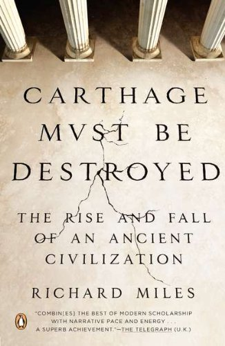 Richard Miles Carthage Must Be Destroyed The Rise And Fall Of An Ancient Civilization