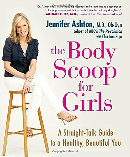 Jennifer Ashton The Body Scoop For Girls A Straight Talk Guide To A Healthy Beautiful You