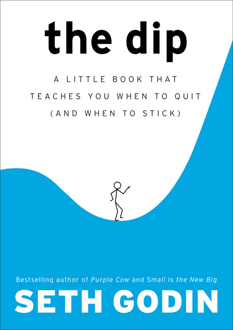 Seth Godin The Dip A Little Book That Teaches You When To Quit (and