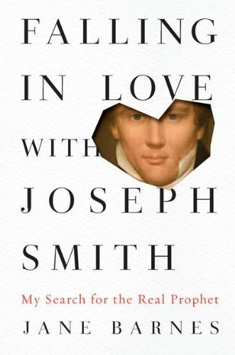 Jane Barnes Falling In Love With Joseph Smith My Search For The Real Prophet