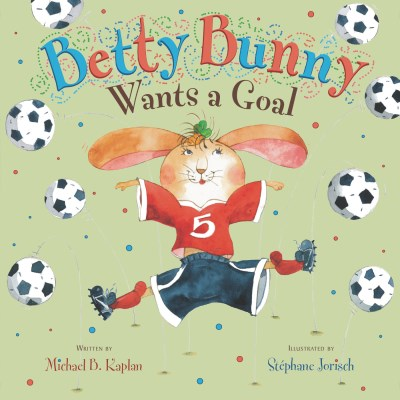 Michael B. Kaplan Betty Bunny Wants A Goal
