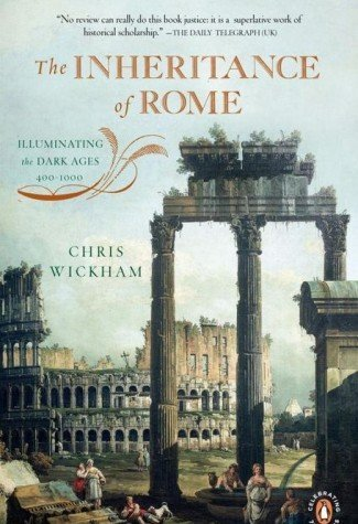 Chris Wickham The Inheritance Of Rome Illuminating The Dark Ages 400 1000