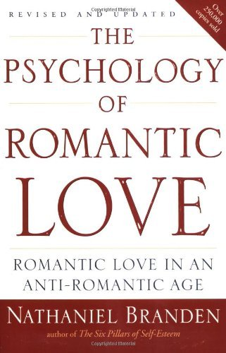 Nathaniel Branden The Psychology Of Romantic Love Romantic Love In An Anti Romantic Age