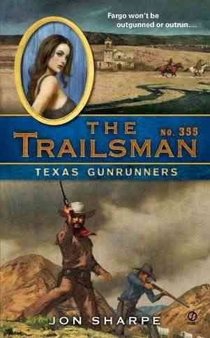 Jon Sharpe The Trailsman #355 Texas Gunrunners