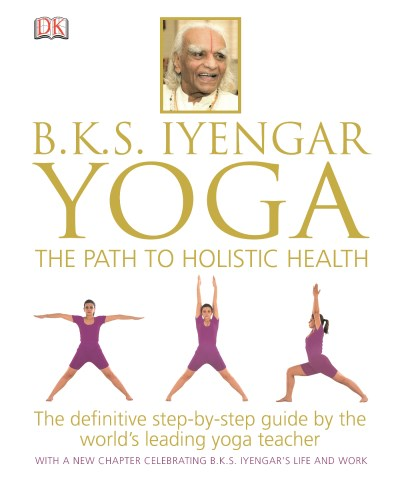 B. K. S. Iyengar B.K.S. Iyengar Yoga The Path To Holistic Health