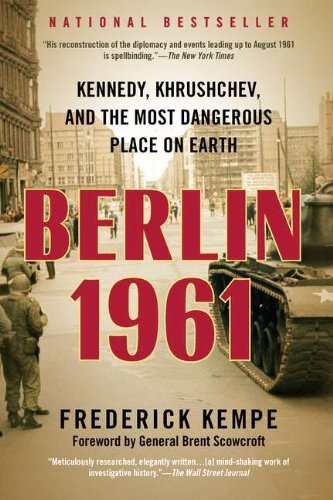 Frederick Kempe Berlin 1961 Kennedy Khrushchev And The Most Dangerous Place