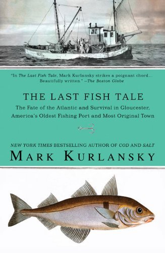 Mark Kurlansky The Last Fish Tale The Fate Of The Atlantic And Survival In Gloucest