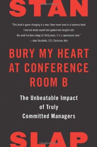 Stan Slap Bury My Heart At Conference Room B The Unbeatable Impact Of Truly Committed Managers