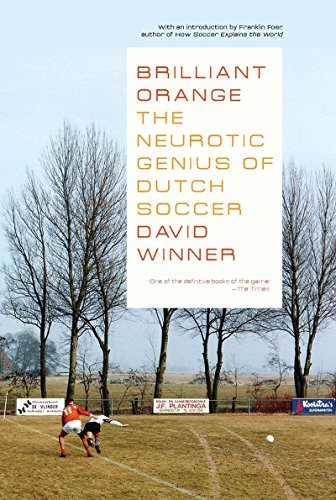 David Winner Brilliant Orange The Neurotic Genius Of Dutch Soccer