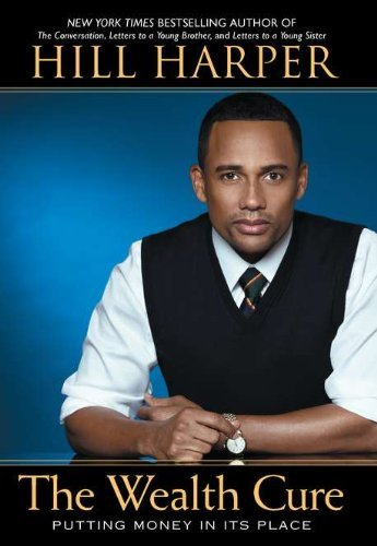 Hill Harper The Wealth Cure Putting Money In Its Place