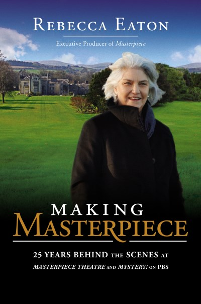 Rebecca Eaton Making Masterpiece 25 Years Behind The Scenes At Masterpiece Theatre