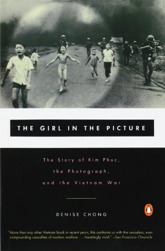 Denise Chong The Girl In The Picture The Story Of Kim Phuc The Photograph And The Vi