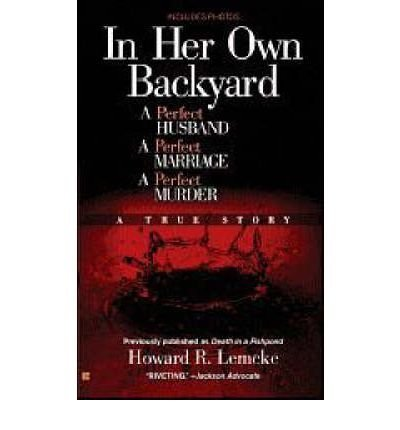 Howard R. Lemcke In Her Own Backyard A Perfect Husband A Perfect Marriage A Perfect