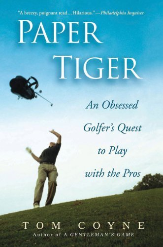 Tom Coyne Paper Tiger An Obsessed Golfer's Quest To Play With The Pros