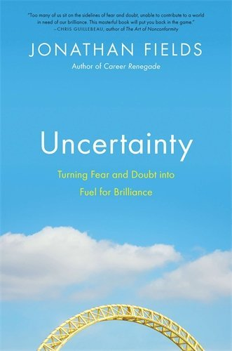 Jonathan Fields Uncertainty Turning Fear And Doubt Into Fuel For Brilliance
