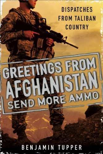 Benjamin Tupper Greetings From Afghanistan Send More Ammo Dispatches From Taliban Country