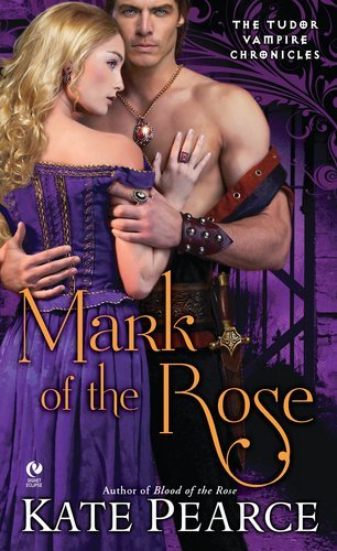 Kate Pearce Mark Of The Rose The Tudor Vampire Chronicles