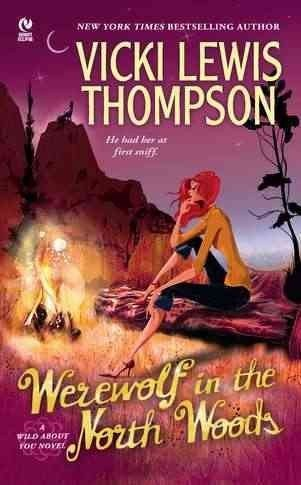 Vicki Lewis Thompson Werewolf In The North Woods A Wild About You Novel