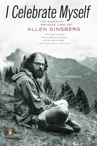 Bill Morgan I Celebrate Myself The Somewhat Private Life Of Allen Ginsberg