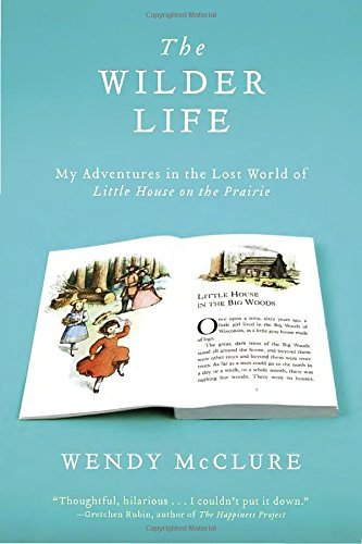 Wendy Mcclure The Wilder Life My Adventures In The Lost World Of Little House O
