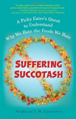 Stephanie V. W. Lucianovic Suffering Succotash A Picky Eater's Quest To Understand Why We Hate T