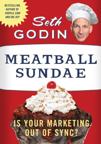 Seth Godin Meatball Sundae Is Your Marketing Out Of Sync?