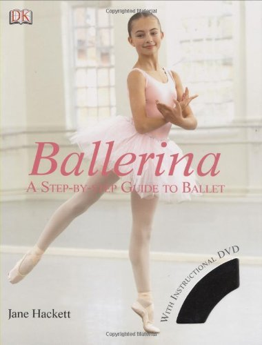 Jane Hackett Ballerina A Step By Step Guide To Ballet [with Dvd]