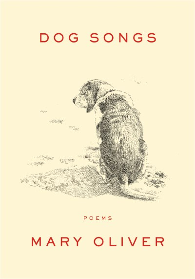 Mary Oliver Dog Songs Thirty Five Dog Songs And One Essay