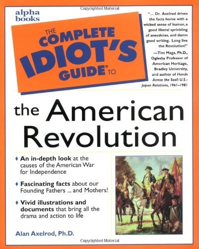 Alan Axelrod Complete Idiot's Guide To The American Revolut The