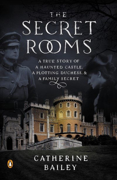 Catherine Bailey The Secret Rooms A True Story Of A Haunted Castle A Plotting Duch