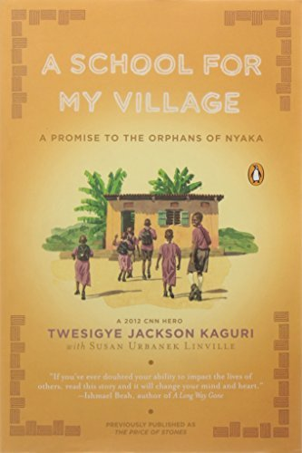 Twesigye Jackson Kaguri A School For My Village A Promise To The Orphans Of Nyaka