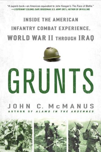 John C. Mcmanus Grunts Inside The American Infantry Combat Experience W