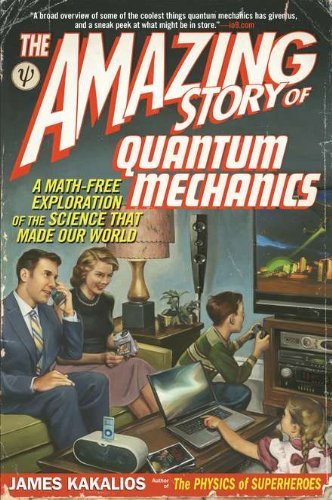 James Kakalios The Amazing Story Of Quantum Mechanics A Math Free Exploration Of The Science That Made