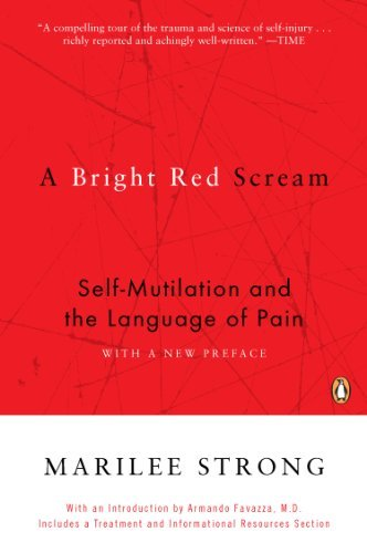 Marilee Strong A Bright Red Scream Self Mutilation And The Language Of Pain