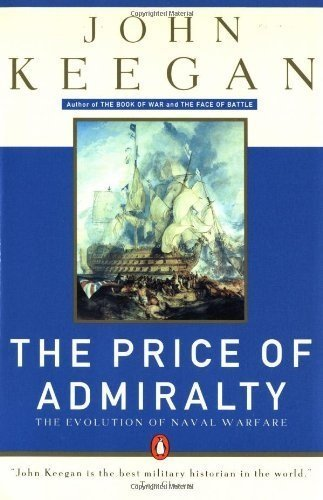 John Keegan The Price Of Admiralty The Evolution Of Naval Warfare