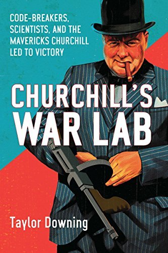Taylor Downing Churchill's War Lab Code Breakers Scientists And The The Mavericks