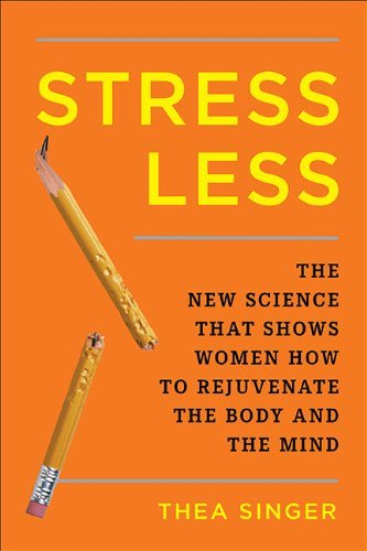 Thea Singer Stress Less The New Science That Shows Women How To Rejuvenat