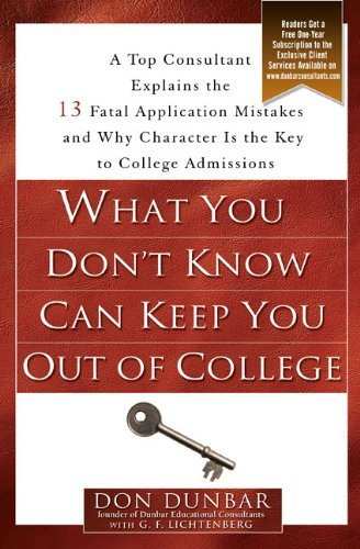 Don Dunbar What You Don't Know Can Keep You Out Of College A Top Consultant Explains The 13 Fatal Applicatio