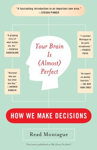 Read Montague Your Brain Is (almost) Perfect How We Make Decisions