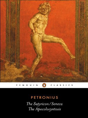 Petronius The Satyricon Seneca The Apocolocyntosis Revised