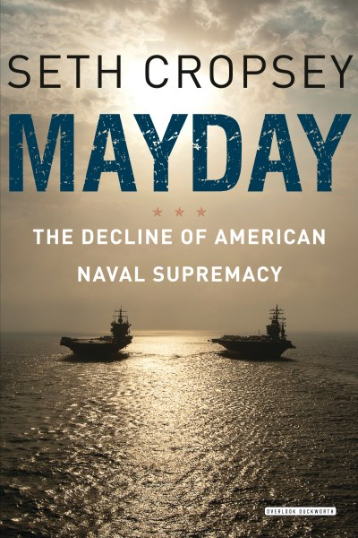 Seth Cropsey Mayday The Decline Of American Naval Supremacy