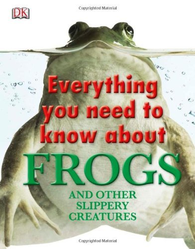 Dk Publishing Everything You Need To Know About Frogs And Other
