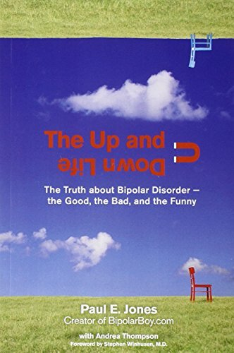 Paul E. Jones The Up And Down Life The Truth About Bipolar Disorder The Good The B