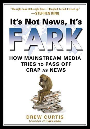 Drew Curtis It's Not News It's Fark How Mass Media Tries To Pass Off Crap As News