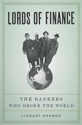 Liaquat Ahamed Lords Of Finance The Bankers Who Broke The World