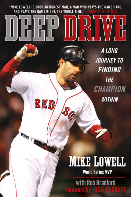 Mike Lowell Deep Drive A Long Journey To Finding The Champion Within