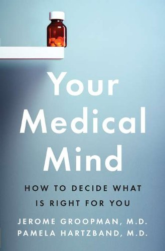 Md Jerome Groopman Your Medical Mind How To Decide What Is Right For You